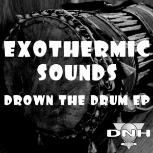 Exothermic Sounds - Drown The Drum EP [DNH]
