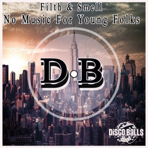 Filth & Smell - No Music For Young Folks [Disco Balls Records]