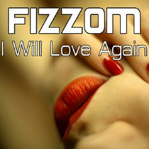 Fizzom - I Will Love Again [516 Music]
