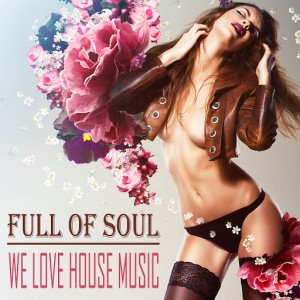 Full of Soul - We Love House Music [Bikini Sounds Rec.]
