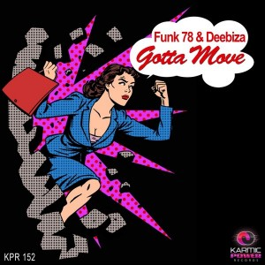 Funk 78 & Deebiza - Gotta Move [Karmic Power Records]