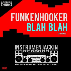 Funkenhooker - Blah Blah (Edit Mixes) [Instrumenjackin Records]