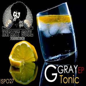 G Gray - Tonic EP [Infant Soul Productions]