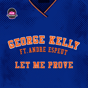 George Kelly feat. Andre Espeut - Let Me Prove [Our Records]