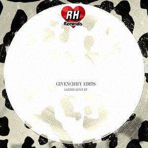 Givenchhy Edits - Ladies Love EP [Rebel Hearts]