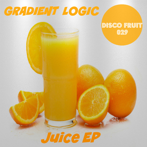 Gradient Logic - Juice EP [Disco Fruit]