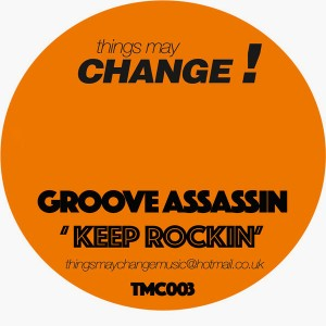 Groove Assassin - Keep Rockin' [Things May Change!]