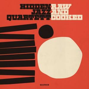 Hidden Jazz Quartett - Raw and Cooked [Agogo]