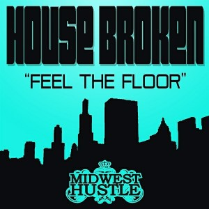 House Broken - Feel The Floor [Midwest Hustle]