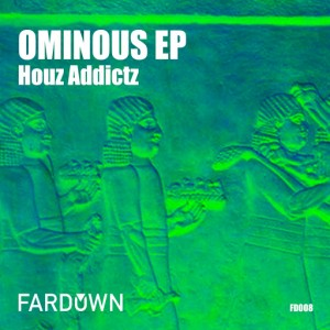 Houz Addictz - Ominous EP [Far Down Records]