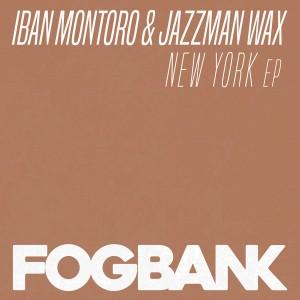 Iban Montoro & Jazzman Wax - New York Ep [Fogbank Recordings]