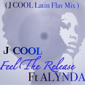 J Cool feat.Alynda - Feel The Release (Latin Flav Mix)