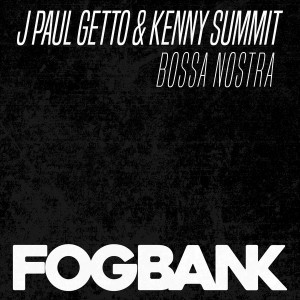 J Paul Getto & Kenny Summit - Bossa Nostra [Fogbank]