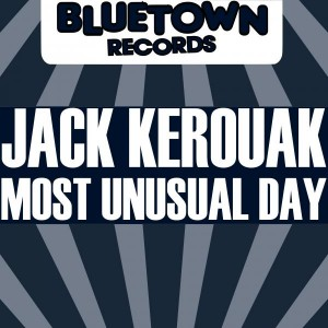 Jack Kerouak - Most Unusual Day [Blue Town Records]