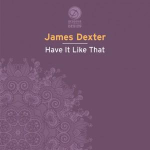 James Dexter - Have It Like That [Dessous]