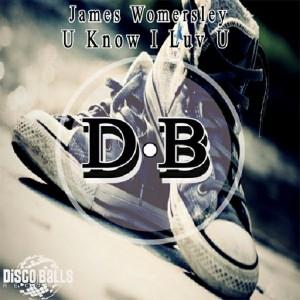 James Womersley - U Know I Luv U [Disco Balls Records]