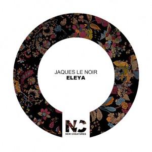 Jaques Le Noir - Eleya [New Creatures]