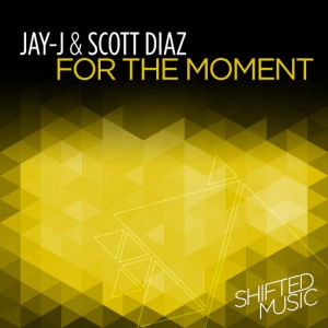 Jay J & Scott Diaz - For the Moment [Shifted Music]