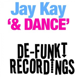 Jay Kay - & Dance [De-Funkt Recordings]