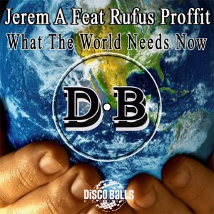 Jerem A feat. Rufus Proffit - What The World Needs Now [Disco Balls Records]