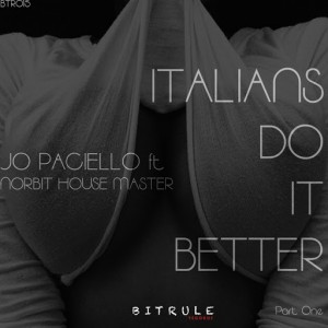 Jo Paciello feat. Norbit Housemater - Italians Do It Better, Pt. 1 [Bit Rule Records]