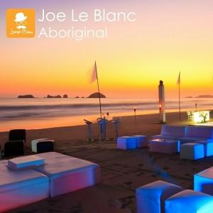 Joe Le Blanc - Aboriginal [Lounge Colour Records]