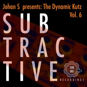 Johan S - The Dynamic Kutz, Vol. 6 [Subtractive Recordings]
