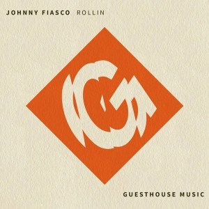 Johnny Fiasco - Rollin [Guesthouse]