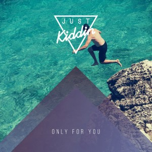 Just Kiddin - Only for You [Just Kiddin Music]