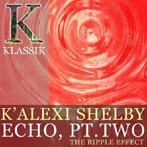 K' Alexi Shelby - Echo, Pt. 2 [K Klassik]