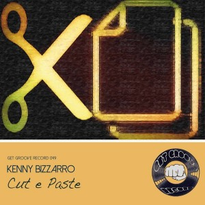 Kenny Bizzarro - Paste e Cut [Get Groove Record]