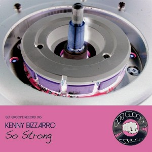Kenny Bizzarro - So Strong [Get Groove Record]