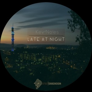 Kev'Notes - Late at Night [Afro Dimension Records]