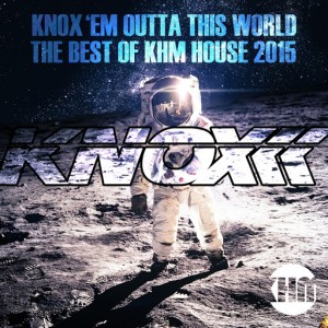 Knox - Knox 'em Outta This World The Best of KHM House 2015 [KHM]
