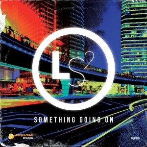 LS2 - Something Going On [Orange Groove Records]
