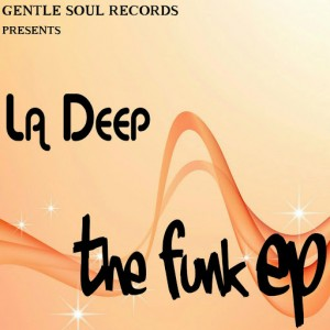 La Deep - The Funk EP [Gentle Soul Recordings]