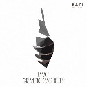 LaBaci - Dreaming Dragonflies [Baci Recordings]