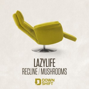 Lazylife - Recline - Mushrooms [Shifted Music]