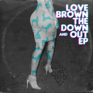 Love Brown - The Down And Out EP [Good For You Records]