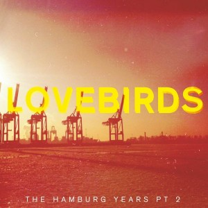 Lovebirds - The Hamburg Years EP, Pt. 2 [Teardrop Music]