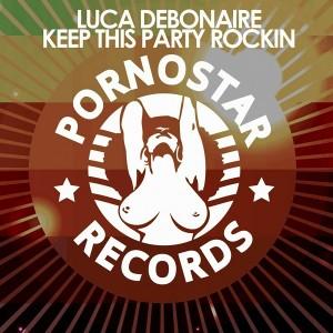 Luca Debonaire - Keep This Party Rockin [PornoStar Records]