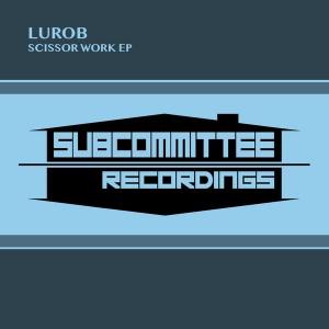 Lurob - Scissor Work EP [Subcommittee Recordings]