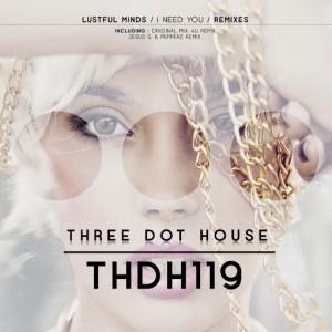 Lustful Minds - I Need You (Remixes) [Three Dot House]