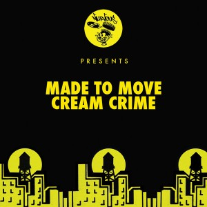 Made To Move - Cream Crime [Nurvous Records]