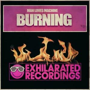 Man Loves Machine - Burning EP [Exhilarated Recordings]