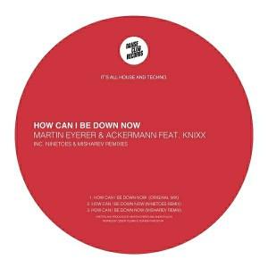 Martin Eyerer & Ackermann feat. Knixx - How Can I Be Down Now [Danse Club Records]