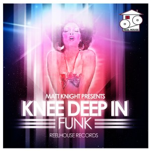 Matt Knight - Knee Deep In Funk [REELHOUSE RECORDS]