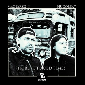 Max Lyazgin, Hugobeat - Tribute To Old Times [Disco Cat]