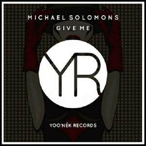 Michael Solomons - Give Me [Yoo'nek Records]