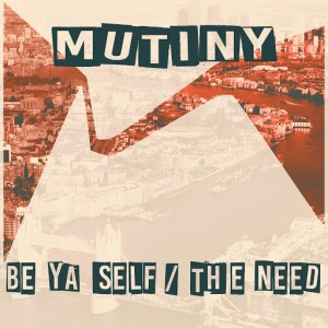 Mutiny UK - Be Ya Self  The Need [Sunflower Records]